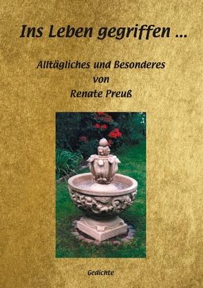 Ins Leben gegriffen… von Preuß,  Renate A.