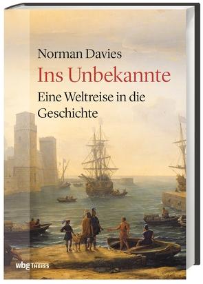 Ins Unbekannte von Davies,  Norman