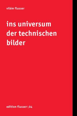 Ins Universum der technischen Bilder von Flusser,  Vilém, Müller-Pohle,  Andreas