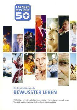 """INSA-Generationenstudie 50plus """"BEWUSSTER LEBEN"""" von Beibst,  Gabriele, Binkert,  Hermann, Blumert,  Yvonne, Brunner,  Janine, De Maiziere,  Thomas, Mehlis,  Katja, Strauß,  Beate, Weickart,  Aurelia"""