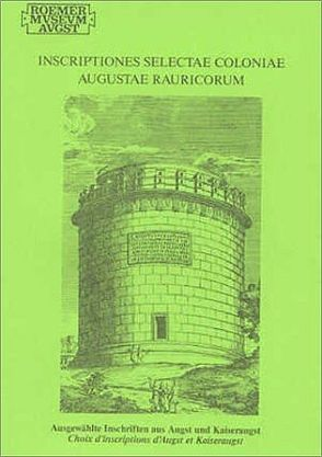 Inscriptiones Selectae Coloniae Augustae Rauricorum von Furger,  Alex R, May,  Catherine, Obrist,  Helga, Schwarz,  Peter A