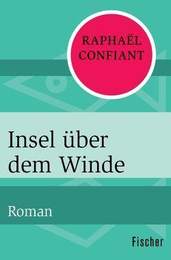 Insel über dem Winde von Confiant,  Raphaël, Goridis,  Uta