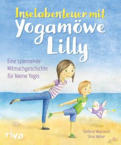 Inselabenteuer mit Yogamöwe Lilly von Weber,  Silvia, Weyrauch,  Stefanie