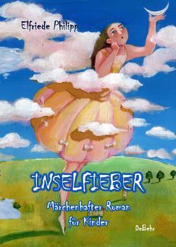 Inselfieber – Märchenhafter Roman für Kinder von DeBehr,  Verlag, Philipp,  Elfriede