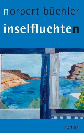 Inselfluchten von Büchler,  Norbert