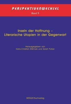 Inseln der Hoffnung – Literarische Utopien in der Gegenwart von Pützer,  Sarah, Stillmark,  Hans-Christian
