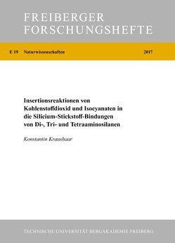 Insertionsreaktionen von Kohlenstoffdioxid und Isocyanaten in die Silicium-Stickstoff-Bindungen von Di-, Tri- und Tetraaminosilanen von Kraushaar,  Konstantin