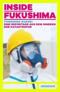 Inside Fukushima von Jawinski,  Felix, Patzschke,  Heike, Pflugbeil,  Sebastian, Richter,  Steffi, Suzuki,  Tomohiko, Wallraff,  Günter