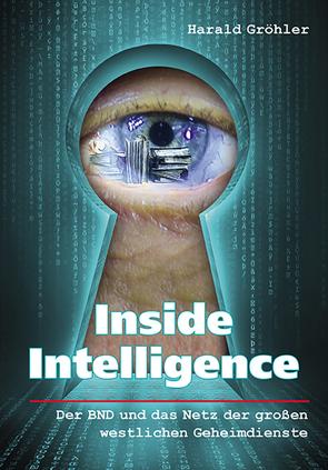 Inside Intelligence – Der BND und das Netz der großen westlichen Geheimdienste von Gröhler,  Harald