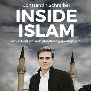 Inside Islam von Schreiber,  Constantin