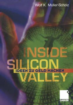 Inside Silicon Valley von Müller Scholz,  Wolf K.