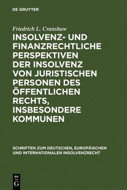 Insolvenz- und finanzrechtliche Perspektiven der Insolvenz von juristischen Personen des öffentlichen Rechts, insbesondere Kommunen von Cranshaw,  Friedrich L.