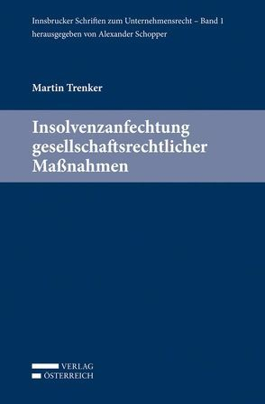Insolvenzanfechtung gesellschaftsrechtlicher Maßnahmen von Schopper,  Alexander, Trenker,  Martin