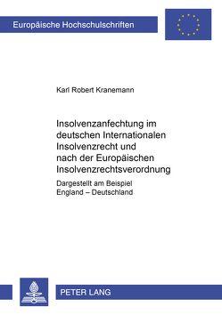 Insolvenzanfechtung im deutschen Internationalen Insolvenzrecht und nach der Europäischen Insolvenzrechtsverordnung von Kranemann,  Karl Robert