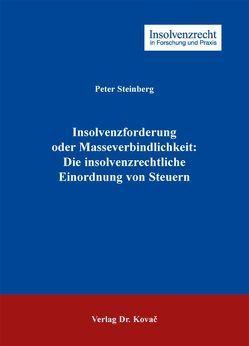 Insolvenzforderung oder Masseverbindlichkeit: Die insolvenzrechtliche Einordnung von Steuern von Steinberg,  Peter