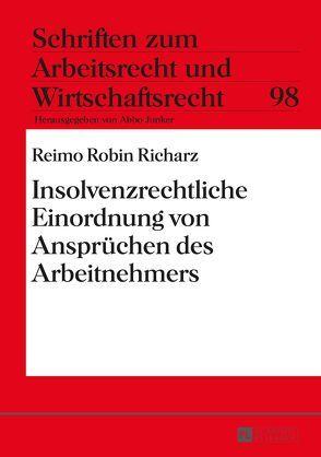 Insolvenzrechtliche Einordnung von Ansprüchen des Arbeitnehmers von Richarz,  Reimo Robin