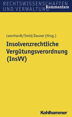 Insolvenzrechtliche Vergütungsverordnung (InsVV) von Leonhardt,  Peter, Smid,  Stefan, Zeuner,  Mark