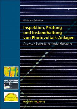 Inspektion, Prüfung und Instandhaltung von Photovoltaik-Anlagen. von Schroeder,  Wolfgang