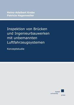 Inspektion von Brücken und Ingenieurbauwerken mit unbemannten Luftfahrzeugsystemen von Hagenweiler,  Patricia, Krebs,  Heinz-Adalbert