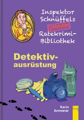 Inspektor Schnüffels geheime Ratekrimi Bibliothek – Detektivausrüstung von Ammerer,  Karin
