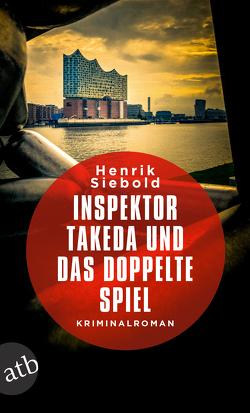Inspektor Takeda und das doppelte Spiel von Siebold,  Henrik