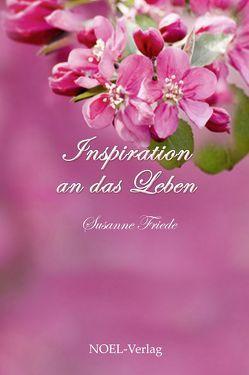 Inspiration an das Leben von Friede,  Susanne