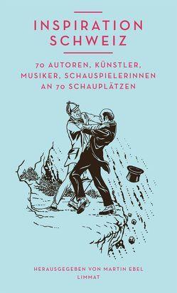 Inspiration Schweiz von Ebel,  Martin, Küchler,  Lea