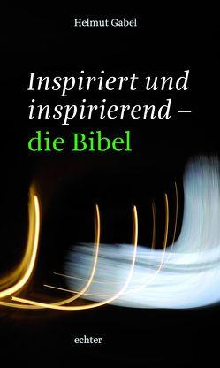 Inspiriert und inspirierend – die Bibel von Gabel,  Helmut