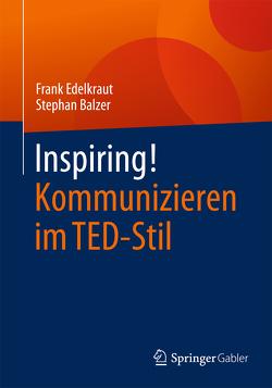 Inspiring! Kommunizieren im TED-Stil von Balzer,  Stephan, Edelkraut,  Frank
