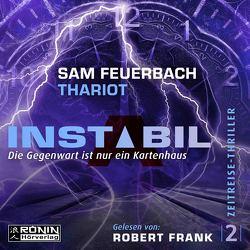 Instabil 2 – Die Gegenwart ist nur ein Kartenhaus von Feuerbach,  Sam, Frank,  Robert, Thariot
