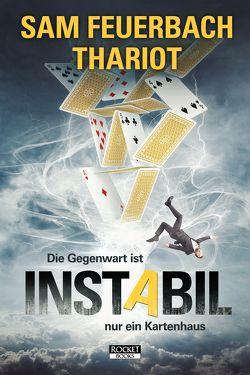 Instabil – Die Gegenwart ist nur ein Kartenhaus von Feuerbach,  Sam, Thariot