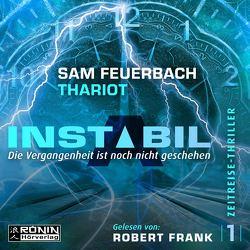 Instabil – Die Vergangenheit ist noch nicht geschehen von Feuerbach,  Sam, Thariot
