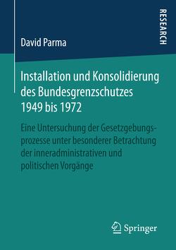 Installation und Konsolidierung des Bundesgrenzschutzes 1949 bis 1972 von Parma,  David