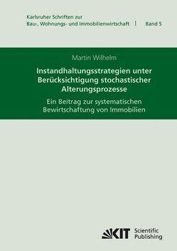 Instandhaltungsstrategien unter Berücksichtigung stochastischer Alterungsprozesse : ein Beitrag zur systematischen Bewirtschaftung von Immobilien von Wilhelm,  Martin