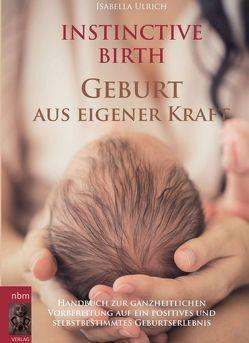 INSTINCTIVE BIRTH – Geburt aus eigener Kraft von Ulrich,  Isabella
