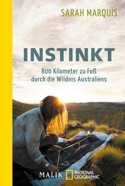 Instinkt – 800 Kilometer zu Fuß durch die Wildnis Australiens von Marquis,  Sarah, Müller-Renzoni,  Bettina, Neeb,  Barbara