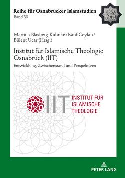 Institut für Islamische Theologie Osnabrück – Entwicklung, Zwischenstand und Perspektiven von Blasberg-Kuhnke,  Martina, Ceylan,  Rauf, Ucar,  Bülent