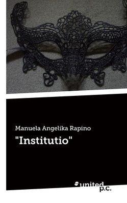 """""""Institutio"""" von Rapino,  Manuela Angelika"""