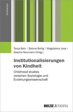 Institutionalisierungen von Kindheit von Betz,  Tanja, Bollig,  Sabine, Joos,  Magdalena, Neumann,  Sascha
