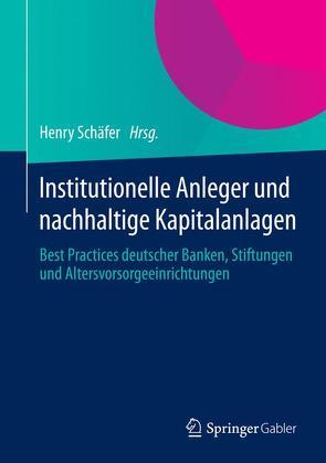 Institutionelle Anleger und nachhaltige Kapitalanlagen von Schäfer,  Henry