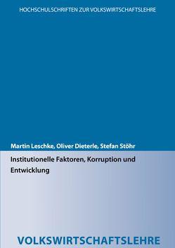 Institutionelle Faktoren, Korruption und Entwicklung von Dieterle,  Oliver, Leschke,  Martin, Stöhr,  Stefan