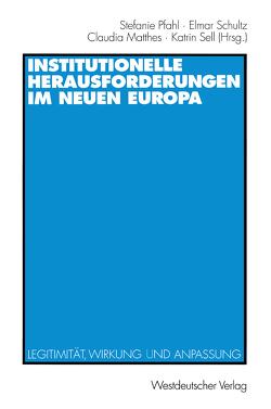 Institutionelle Herausforderungen im Neuen Europa von Matthes,  Claudia, Pfahl,  Stefanie, Schultz,  Elmar, Sell,  Katrin