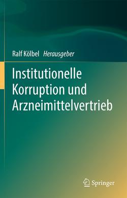 Institutionelle Korruption und Arzneimittelvertrieb von Kölbel,  Ralf