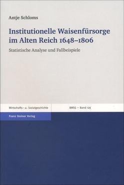 Institutionelle Waisenfürsorge im Alten Reich 1648–1806 von Schloms,  Antje
