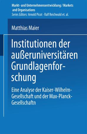 Institutionen der außeruniversitären Grundlagenforschung von Maier,  Matthias