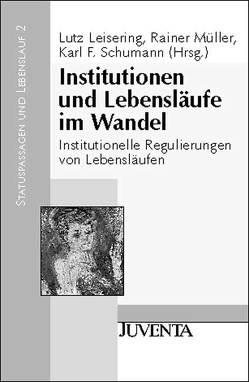 Institutionen und Lebensläufe im Wandel von Leisering,  Lutz, Müller,  Rainer, Schumann,  Karl