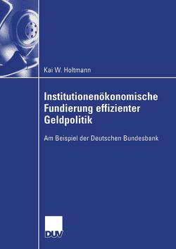 Institutionenökonomische Fundierung effizienter Geldpolitik von Holtmann,  Kai