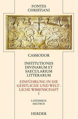 Institutiones divinarum et saecularium litterarum = Einführung in die geistlichen und weltlichen Wissenschaften [I] von Bürsgens,  Wolfgang, Cassiodor