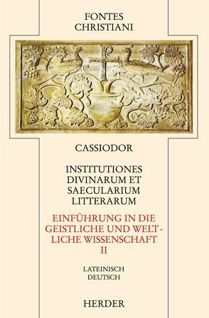 Institutiones divinarum et saecularium litterarum = Einführung in die geistlichen und weltlichen Wissenschaften [II] von Bürsgens,  Wolfgang, Cassiodor