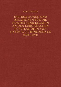 Instruktionen und Relationen für die Nuntien und Legaten an den europäischen Fürstenhöfen von Sixtus V. bis Innozenz IX. (1585–1591) von Jaitner,  Klaus
